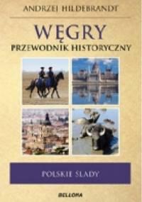 Andrzej Hildebrandt - Węgry. Przewodnik historyczny. Polskie ślady