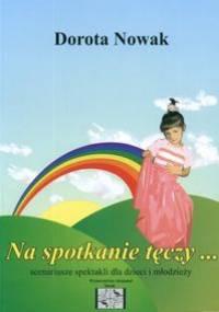 Dorota Nowak - Na spotkanie tęczy....-scenariusze spektakli