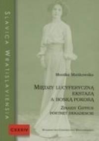 Monika Mańkowska - Między lucyferyczną ekstazą a boską pokorą. Zinaidy Gippius portret dekadencki