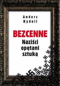 Anders Rydell - Bezcenne. Naziści opętani sztuką