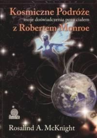 Rosalind A. McKnight - Kosmiczne podróże: moje doświadczenia poza ciałem z Robertem A. Monroe
