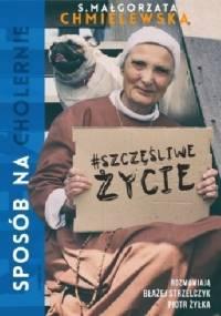 Małgorzata Chmielewska - Sposób na (cholernie) szczęśliwe życie