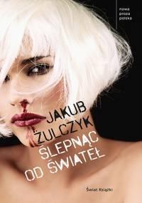 Jakub Żulczyk - Ślepnąc od świateł