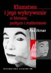 Paul Ekman - Kłamstwo i jego wykrywanie w biznesie, polityce i małżeństwie