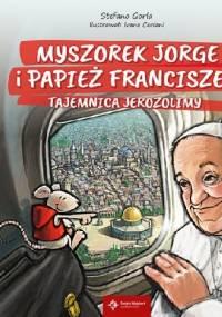 Stefano Gorla - Myszorek Jorge i papież Franciszek. Tajemnica Jerozolimy
