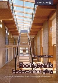 Gernot Minke - Podręcznik budowania z gliny