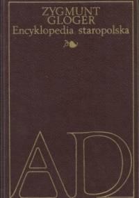 Zygmunt Gloger - Encyklopedia staropolska ilustrowana I, A-D