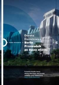 Dorota Danielewicz-Kerska - Berlin. Przewodnik po duszy miasta