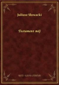 Juliusz Słowacki - Testament mój