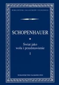 Arthur Schopenhauer - Świat jako wola i przedstawienie, t. 1 - 2
