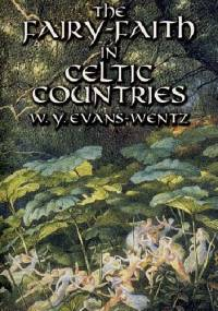 Walter Yeeling Evans-Wentz - The Fairy-Faith in Celtic Countries