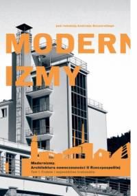 Andrzej Szczerski - Modernizmy. Architektura nowoczesności w II Rzeczypospolitej. Tom 1. Kraków i województwo krakowskie