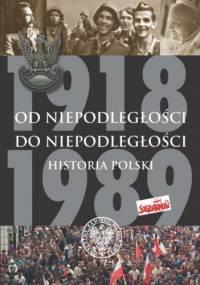 Marek Gałęzowski - Od niepodległości do niepodległości. Historia Polski 1918–1989