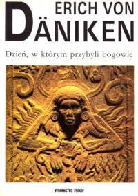 Erich von Däniken - Dzień, w którym przybyli bogowie