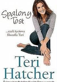Teri Hatcher - Spalony tost, czyli życiowa filozofia Teri