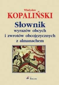 Władysław Kopaliński - Słownik wyrazów obcych i zwrotów obcojęzycznych z almanachem