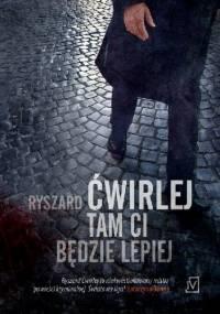 Ryszard Ćwirlej - Tam ci będzie lepiej