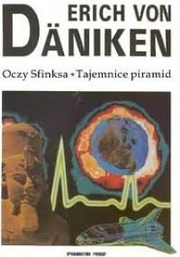 Erich von Däniken - Oczy Sfinksa. Tajemnice piramid.