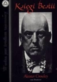 Aleister Crowley - Księgi Bestii czyli Eseje filozoficzne Aleistera Crowleya