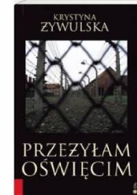 Krystyna Żywulska - Przeżyłam Oświęcim
