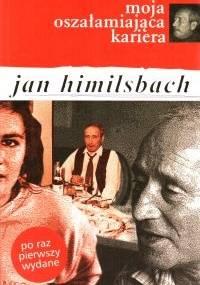 Jan Himilsbach - Moja oszałamiająca kariera