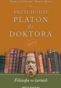 Thomas Cathcart - Przychodzi Platon do doktora. Filozofia w żartach