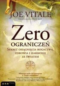 Joe Vitale - Zero Ograniczeń. Sekret Osiągnięcia Bogactwa, Zdrowia I Harmonii Ze Światem