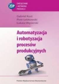 Kost Gabriel - Automatyzacja i robotyzacja procesów produkcyjnych
