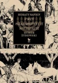 Horacy Safrin - Przy szabasowych świecach. Humor żydowski