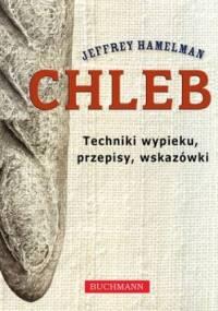 Jeffrey Hamelman - Chleb. Techniki wypieku, przepisy, wskazówki