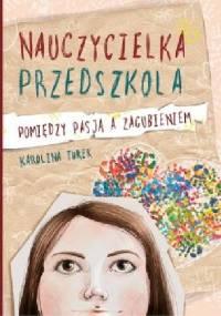 Karolina Turek - Nauczycielka przedszkola. Pomiędzy pasją a zagubieniem