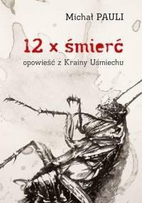 Michał Pauli - 12 x śmierć. Opowieść z Krainy Uśmiechu