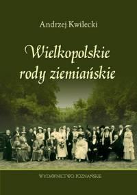 Andrzej Kwilecki - Wielkopolskie rody ziemiańskie