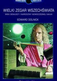 Edward Dolnick - Wielki zegar Wszechświata. Wiek geniuszy i narodziny nowoczesnej nauki