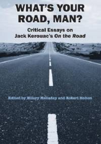 "Hilary Holladay - What's your road, man? Critical Essays on Jack Kerouac's ""On the road"""