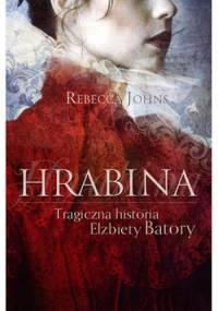 Rebecca Johns - Hrabina. Tragiczna historia Elżbiety Batory