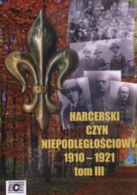 Tomasz Katafiasz - Harcerski czyn niepodległościowy 1910-1921  Tom III