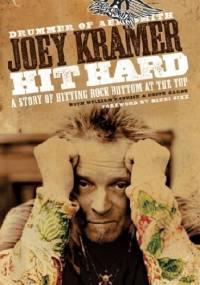Joey Kramer - Hit Hard: A Story of Hitting Rock Bottom at the Top
