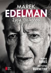 Witold Bereś - Marek Edelman. Życie. Do końca