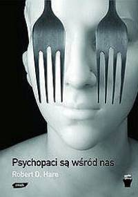 Robert D. Hare - Psychopaci są wśród nas