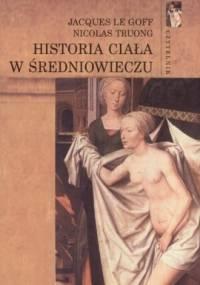 Jacques Le Goff - Historia ciała w średniowieczu