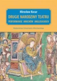 Mirosław Kocur - Drugie narodziny teatru. Performanse mnichów anglosaskich