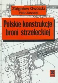 Piotr Zarzycki - Polskie konstrukcje broni strzeleckiej