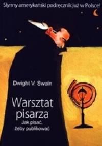 Dwight V. Swain - Warsztat pisarza. Jak pisać, żeby publikować