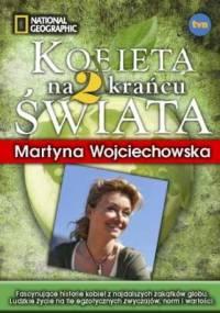Martyna Wojciechowska - Kobieta na Krańcu Świata 2