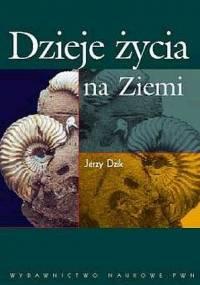 Jerzy Dzik - Dzieje życia na Ziemi