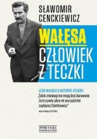 Sławomir Cenckiewicz - Wałęsa. Człowiek z teczki