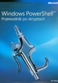 Wilson Ed - Windows PowerShell Przewodnik po skryptach + płyta CD