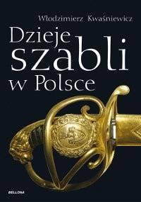 Włodzimierz Kwaśniewicz - Dzieje szabli w Polsce