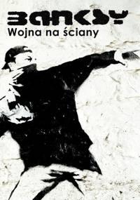 Banksy - Banksy. Wojna na ściany
